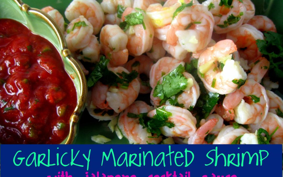 Garlicky Marinated Shrimp with Jalepeno Cocktail Sauce