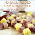 Ham and Pineapple Kabobs (No Grill Needed!)