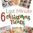 6 Last Minute Christmas Treats